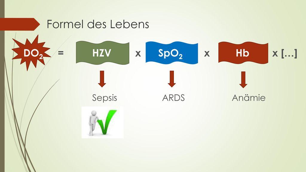 Formel des Lebens DO2 = HZV x SpO2 x Hb x […] Sepsis ARDS Anämie.